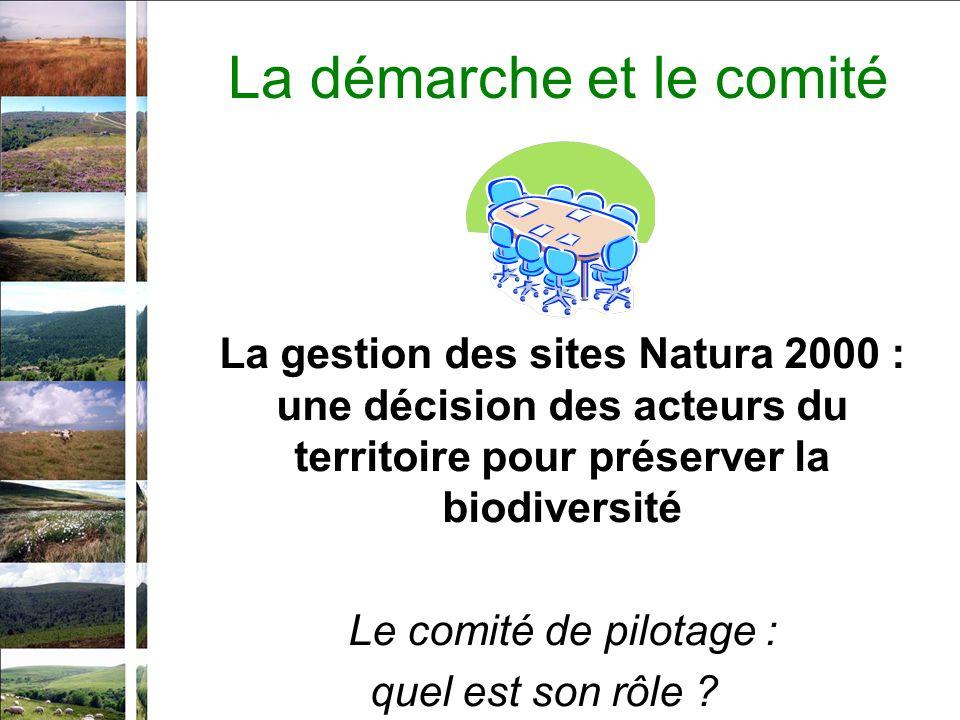 La démarche et le comité La gestion des sites Natura 2000 : une décision des acteurs du territoire pour préserver la biodiversité Le comité de pilotage : quel est son rôle