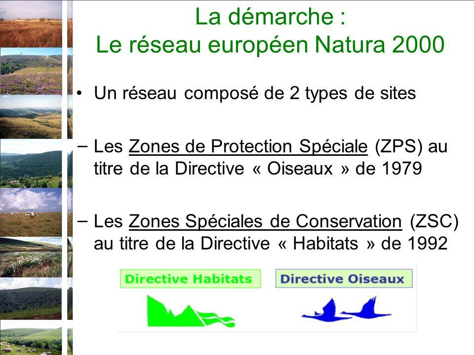 La démarche : Le réseau européen Natura 2000 Un réseau composé de 2 types de sites Les Zones de Protection Spéciale (ZPS) au titre de la Directive « Oiseaux » de 1979 Les Zones Spéciales de Conservation (ZSC) au titre de la Directive « Habitats » de 1992