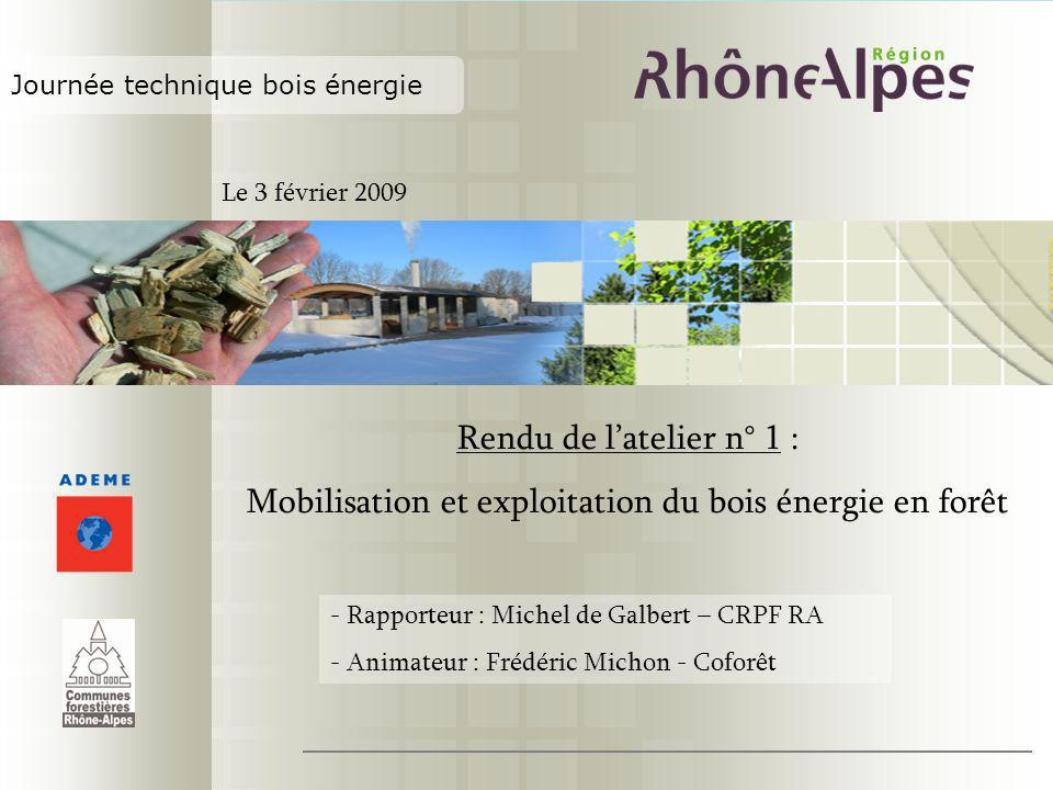 Journée technique bois énergie Rendu de latelier n° 1 : Mobilisation et exploitation du bois énergie en forêt - Rapporteur : Michel de Galbert – CRPF