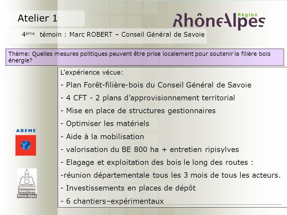 Atelier 1 4 ème témoin : Marc ROBERT – Conseil Général de Savoie Thème: Quelles mesures politiques peuvent être prise localement pour soutenir la fili