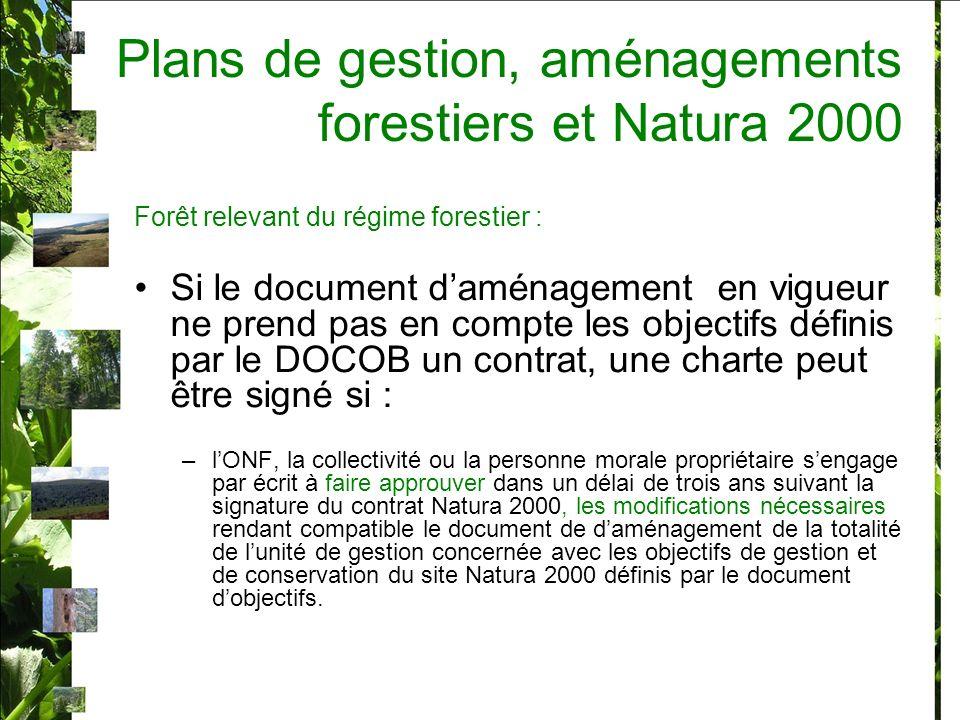 Plans de gestion, aménagements forestiers et Natura 2000 Un document de gestion en conformité avec le DOCOB = Bénéficient de la garantie de gestion durable + les propriétaires peuvent, sans être astreints aux formalités prévues par la législation Natura 2000, effectuer les opérations d exploitation et les travaux prévus dans ces documents de gestion