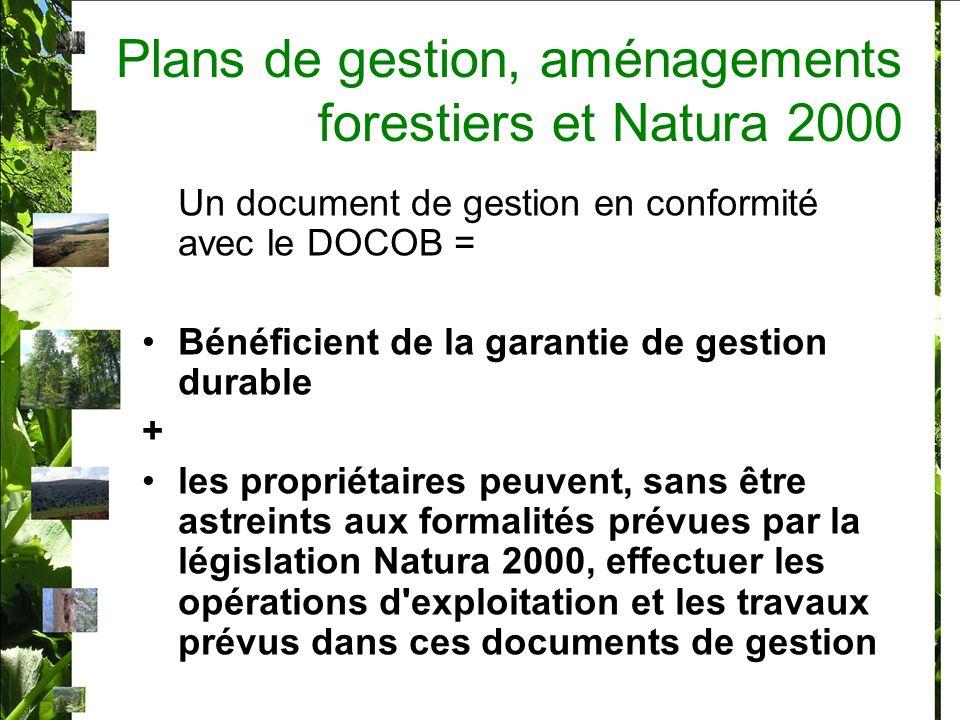 Plans de gestion, aménagements forestiers et Natura 2000 Concerne : –Les documents d aménagement ; –Les plans simples de gestion ; –Les règlements types de gestion ; qui sont reconnus conforme au titre de la loi (article L11 du code forestier 1 er et 2 nd alinéa) Le propriétaire doit faire une demande écrite (au CRPF en forêt privé, à la DRAF en forêt publique) Circulaire DGFAR/SDFB/C 2007-5041 du 03juill 07 : mise en œuvre de larticle L11 pour les propriétaires privés