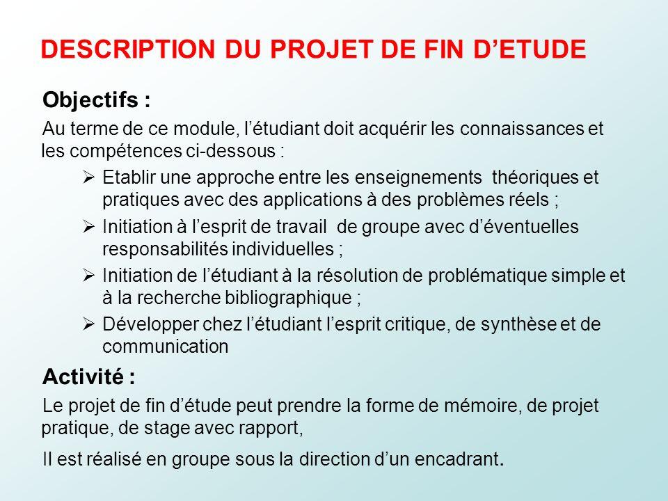 DESCRIPTION DU PROJET DE FIN DETUDE Objectifs : Au terme de ce module, létudiant doit acquérir les connaissances et les compétences ci-dessous : Etabl