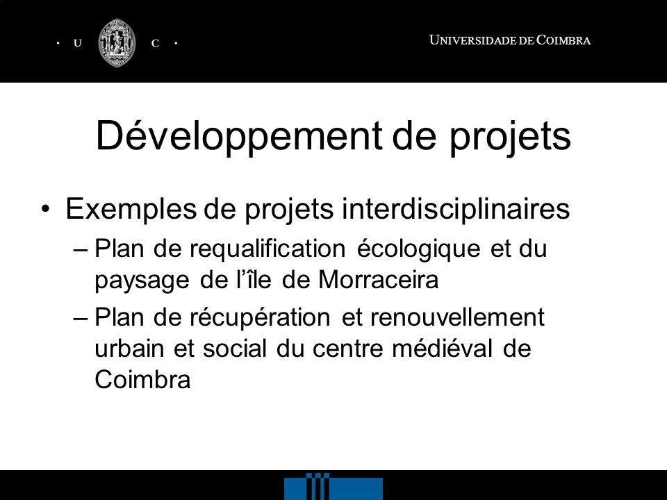 U NIVERSIDADE DE C OIMBRA Développement de projets Exemples de projets interdisciplinaires –Plan de requalification écologique et du paysage de lîle de Morraceira –Plan de récupération et renouvellement urbain et social du centre médiéval de Coimbra