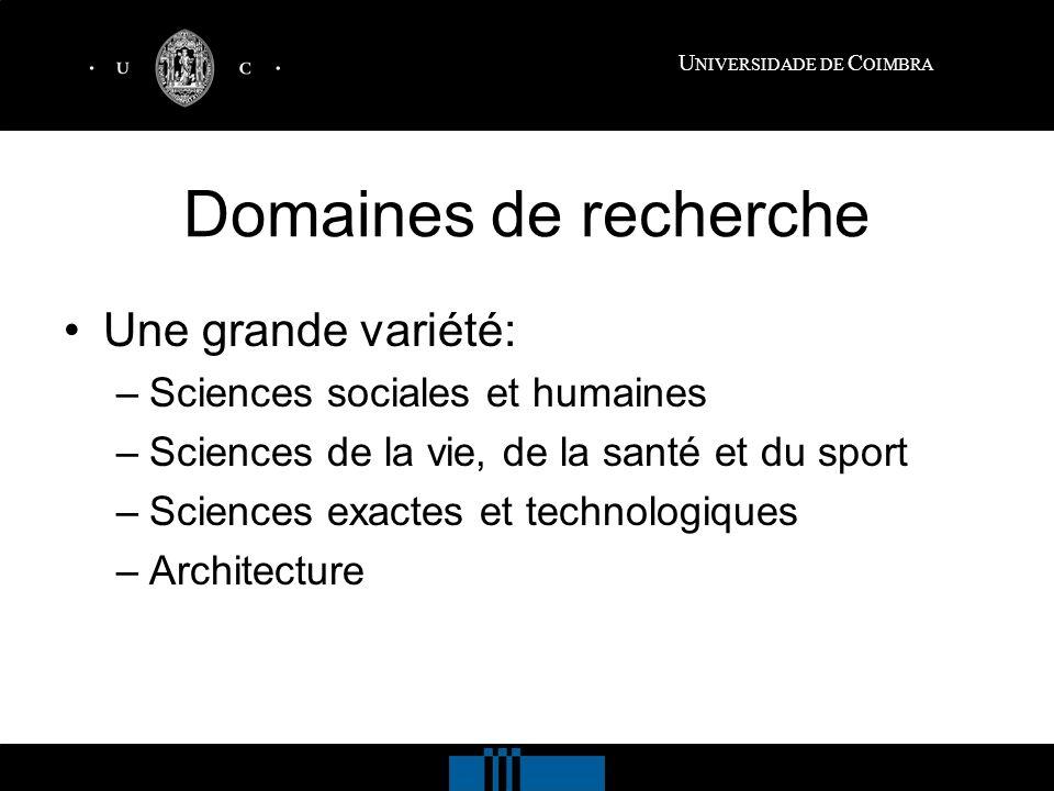 U NIVERSIDADE DE C OIMBRA Domaines de recherche Une grande variété: –Sciences sociales et humaines –Sciences de la vie, de la santé et du sport –Sciences exactes et technologiques –Architecture