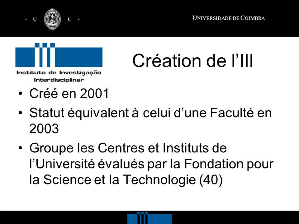 U NIVERSIDADE DE C OIMBRA Création de lIII Créé en 2001 Statut équivalent à celui dune Faculté en 2003 Groupe les Centres et Instituts de lUniversité évalués par la Fondation pour la Science et la Technologie (40)