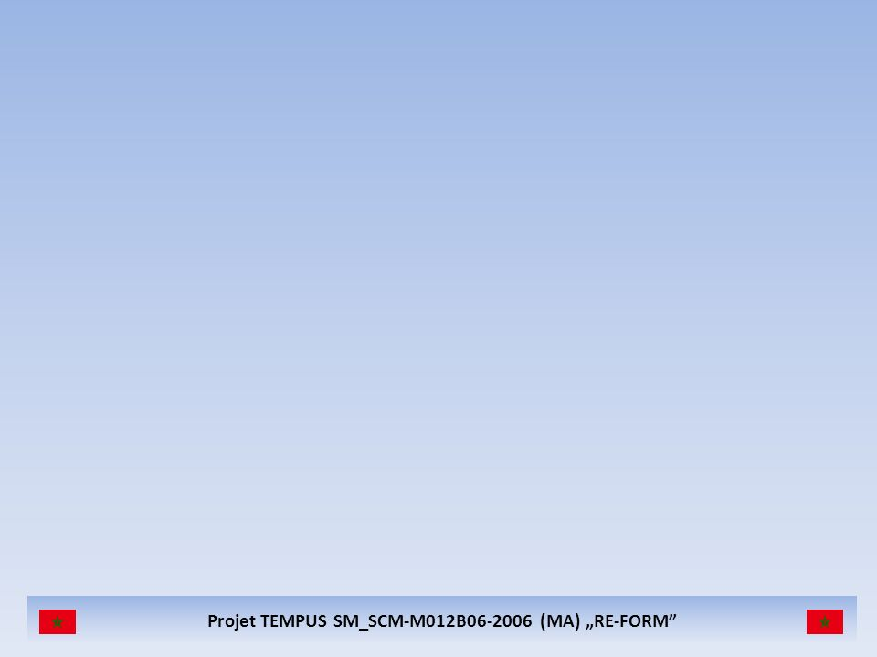 Projet TEMPUS SM_SCM-M012B06-2006 (MA) RE-FORM