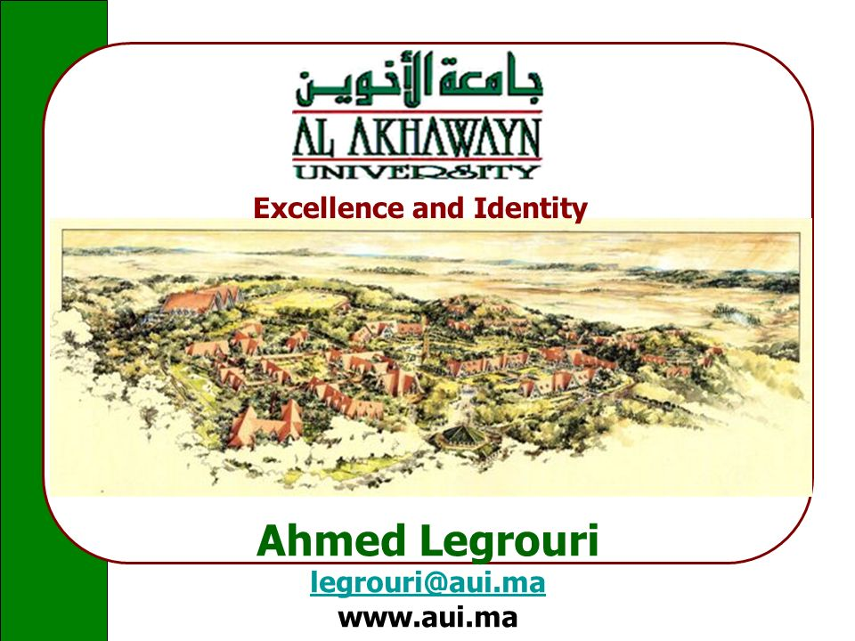 Click to edit Master text styles Second level Third level Fourth level Fifth level Click to edit Master title style Ahmed Legrouri legrouri@aui.ma www.aui.ma Excellence and Identity