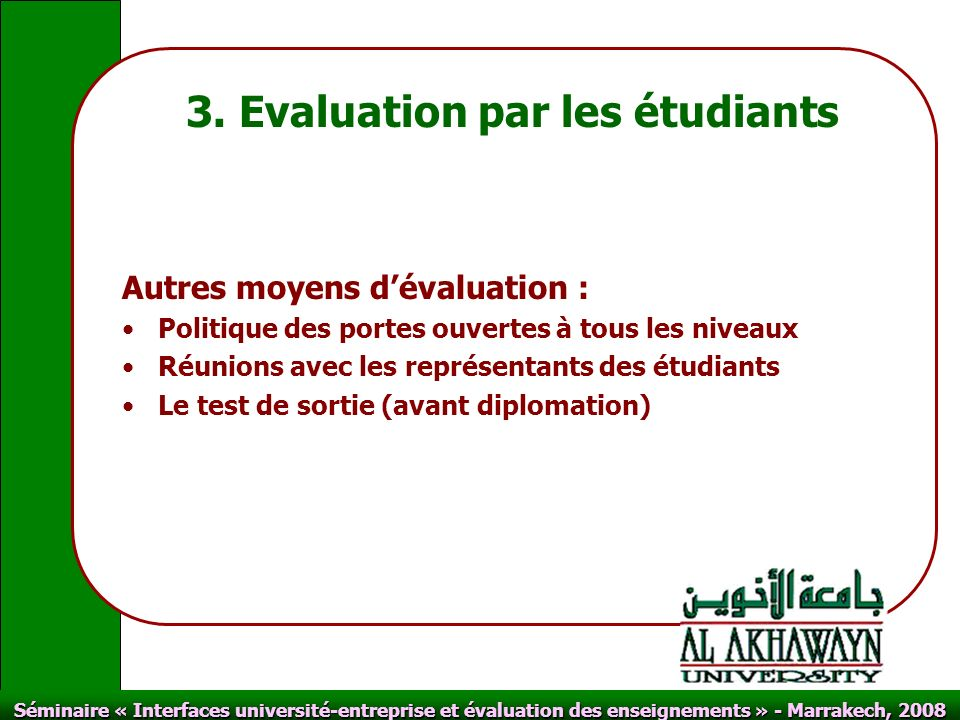 Click to edit Master text styles Second level Third level Fourth level Fifth level Click to edit Master title style Séminaire « Interfaces université-entreprise et évaluation des enseignements » - Marrakech, 2008 3.