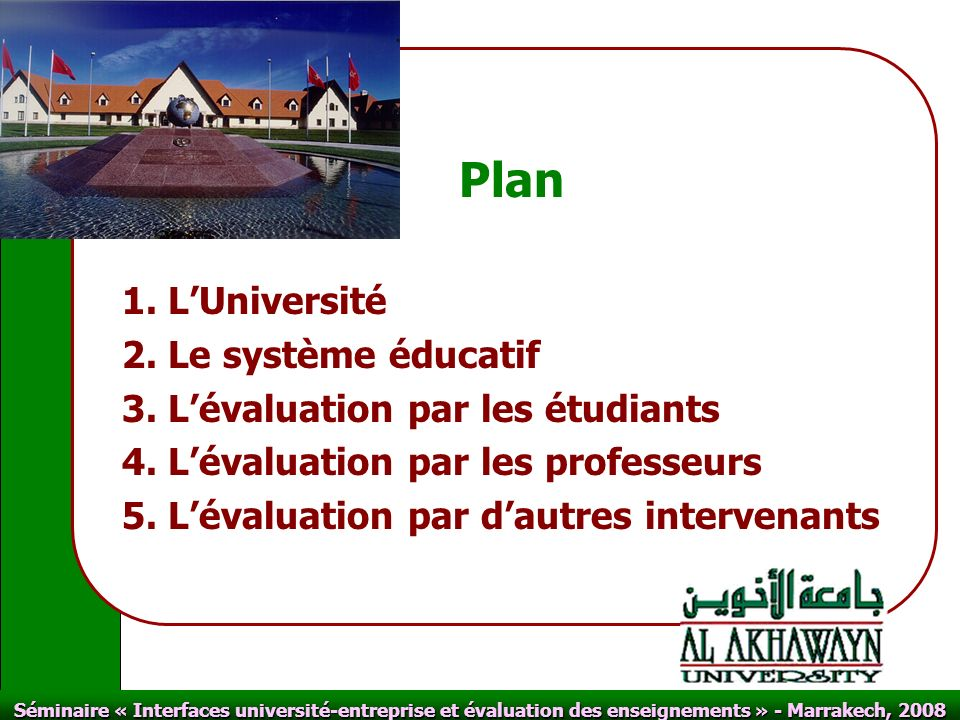 Click to edit Master text styles Second level Third level Fourth level Fifth level Click to edit Master title style Séminaire « Interfaces université-entreprise et évaluation des enseignements » - Marrakech, 2008 Plan 1.