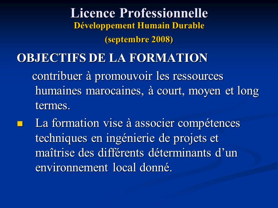 Licence Professionnelle Développement Humain Durable (septembre 2008) OBJECTIFS DE LA FORMATION contribuer à promouvoir les ressources humaines maroca