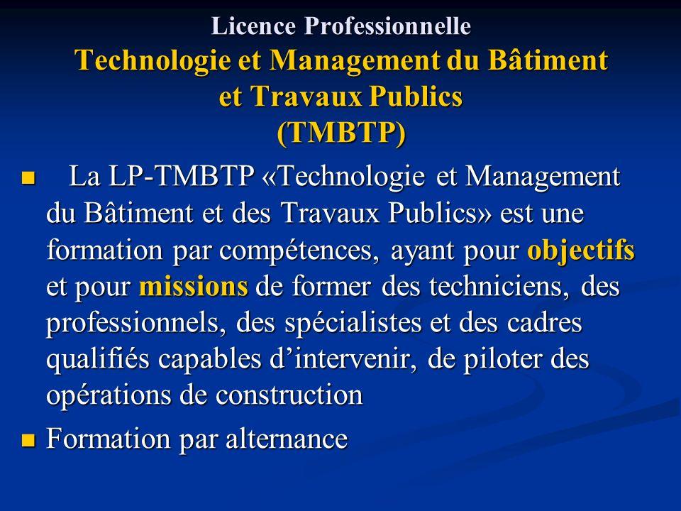 Licence Professionnelle Technologie et Management du Bâtiment et Travaux Publics (TMBTP) La LP-TMBTP «Technologie et Management du Bâtiment et des Tra