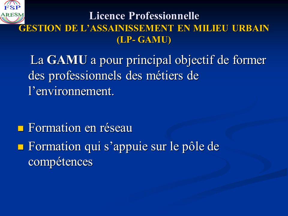 Licence Professionnelle GESTION DE LASSAINISSEMENT EN MILIEU URBAIN (LP- GAMU) La GAMU a pour principal objectif de former des professionnels des méti