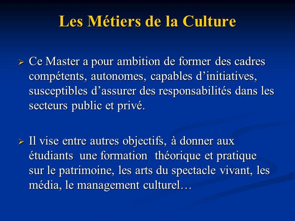 Les Métiers de la Culture Ce Master a pour ambition de former des cadres compétents, autonomes, capables dinitiatives, susceptibles dassurer des respo