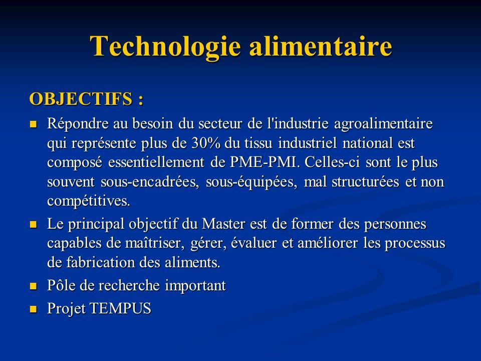 Technologie alimentaire OBJECTIFS : Répondre au besoin du secteur de l'industrie agroalimentaire qui représente plus de 30% du tissu industriel nation