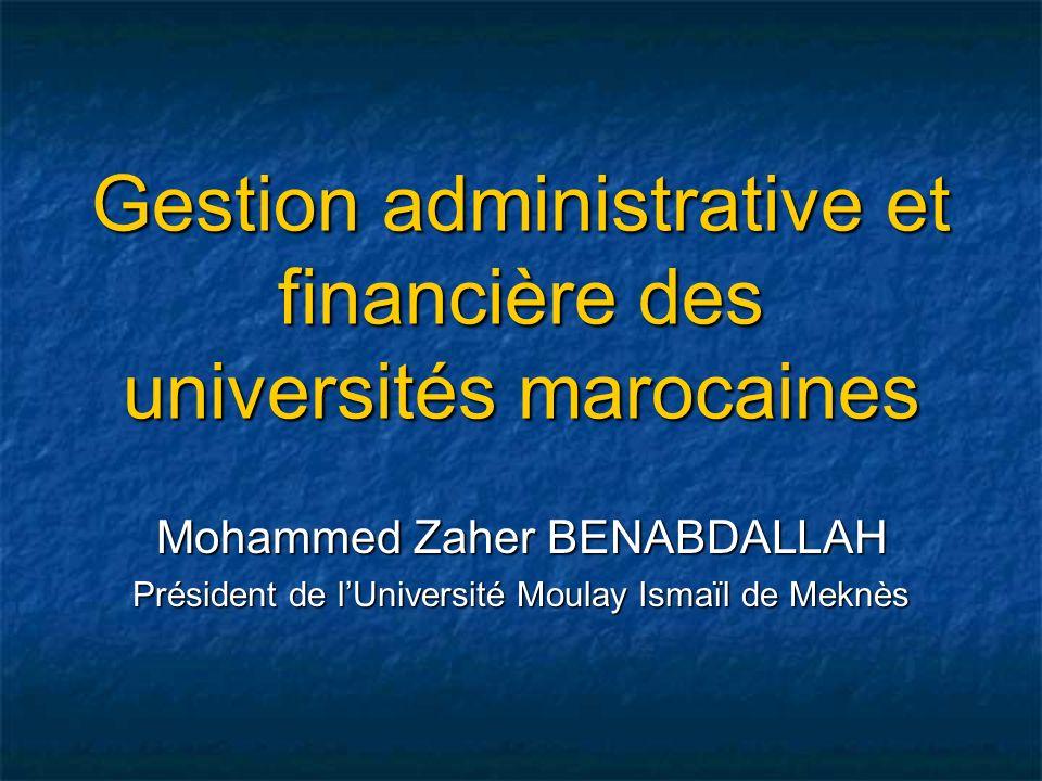 Gestion administrative et financière des universités marocaines Mohammed Zaher BENABDALLAH Président de lUniversité Moulay Ismaïl de Meknès