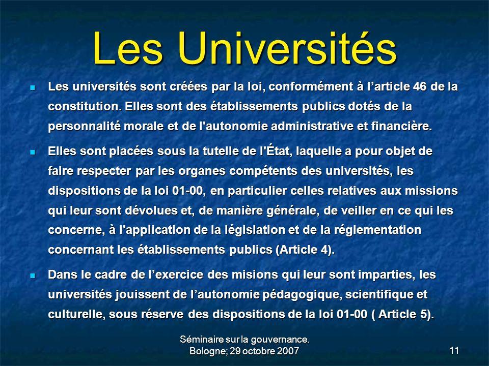 Séminaire sur la gouvernance. Bologne; 29 octobre 200711 Les Universités Les universités sont créées par la loi, conformément à larticle 46 de la cons