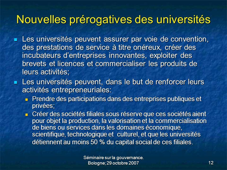 Séminaire sur la gouvernance. Bologne; 29 octobre 200712 Nouvelles prérogatives des universités Les universités peuvent assurer par voie de convention