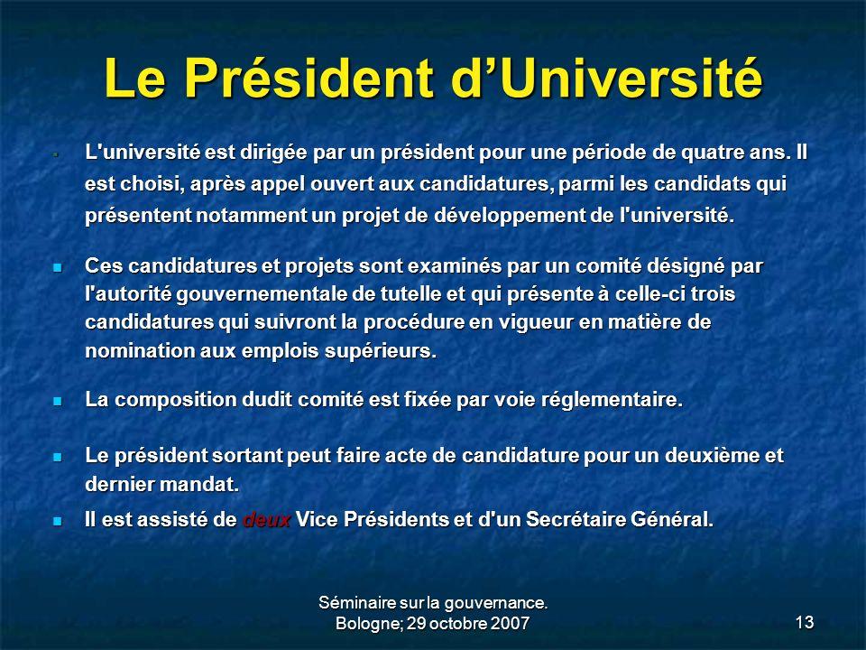 Séminaire sur la gouvernance. Bologne; 29 octobre 200713 Le Président dUniversité L'université est dirigée par un président pour une période de quatre