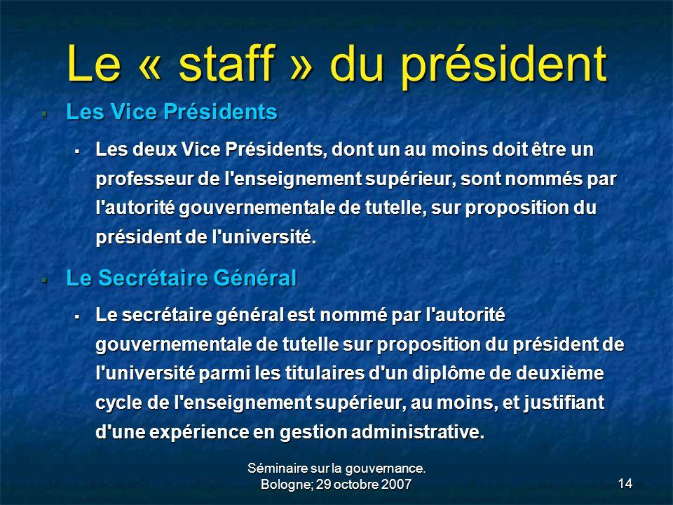 Séminaire sur la gouvernance. Bologne; 29 octobre 200714 Le « staff » du président Les Vice Présidents Les Vice Présidents Les deux Vice Présidents, d