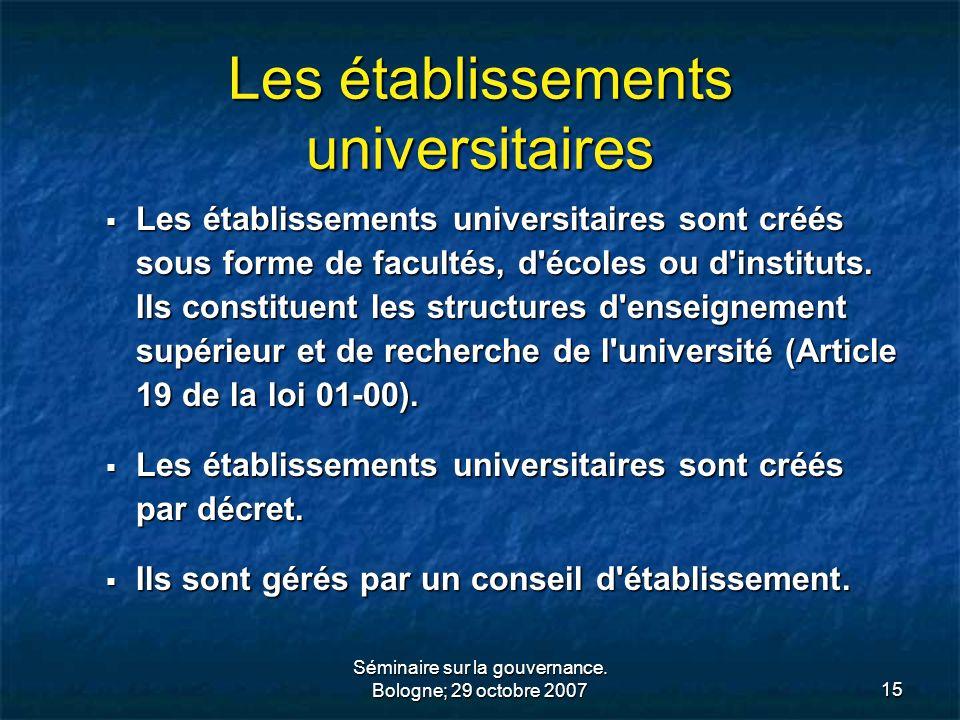 Séminaire sur la gouvernance. Bologne; 29 octobre 200715 Les établissements universitaires Les établissements universitaires sont créés sous forme de