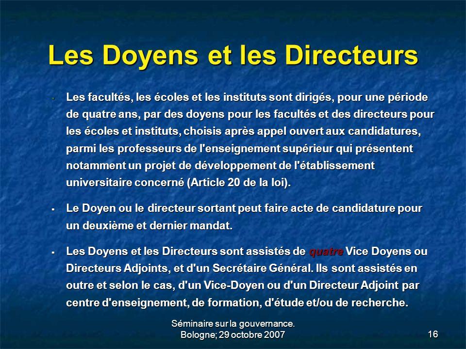 Séminaire sur la gouvernance. Bologne; 29 octobre 200716 Les Doyens et les Directeurs Les facultés, les écoles et les instituts sont dirigés, pour une