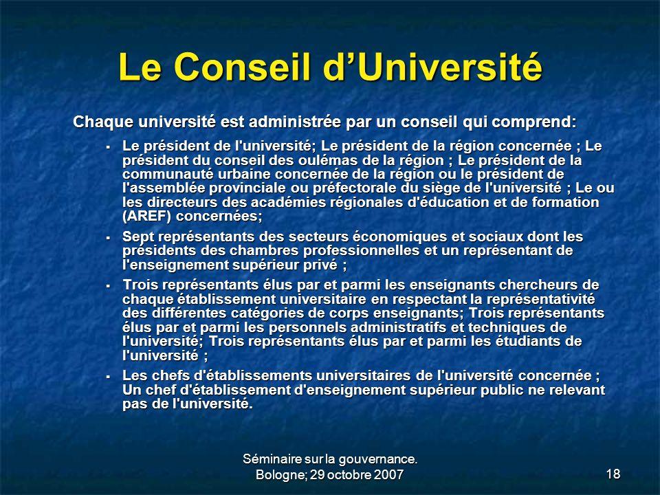 Séminaire sur la gouvernance. Bologne; 29 octobre 200718 Le Conseil dUniversité Chaque université est administrée par un conseil qui comprend: Le prés