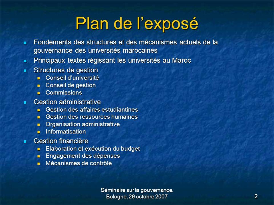 Séminaire sur la gouvernance. Bologne; 29 octobre 20072 Plan de lexposé Fondements des structures et des mécanismes actuels de la gouvernance des univ