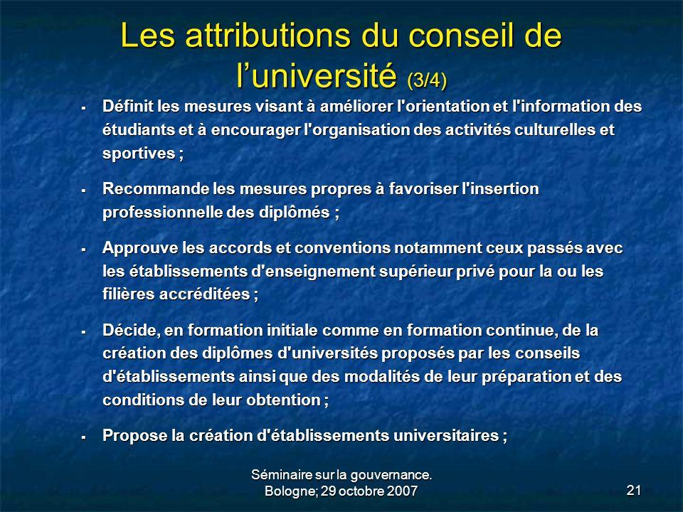 Séminaire sur la gouvernance. Bologne; 29 octobre 200721 Les attributions du conseil de luniversité (3/4) Définit les mesures visant à améliorer l'ori