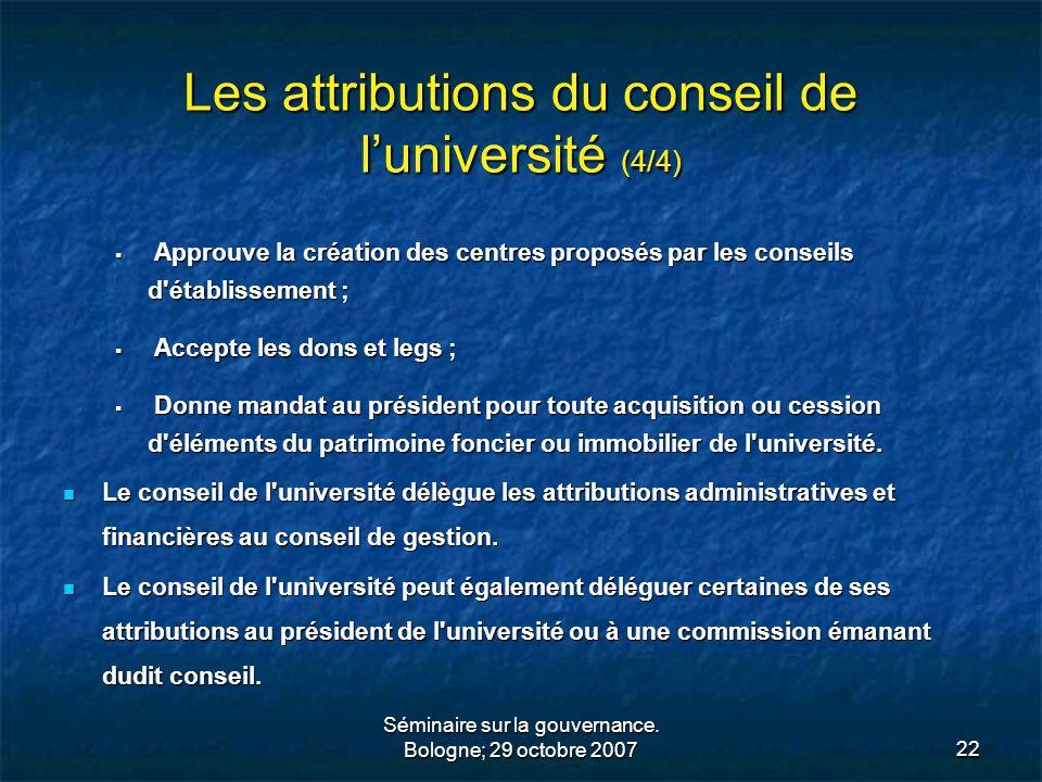 Séminaire sur la gouvernance. Bologne; 29 octobre 200722 Les attributions du conseil de luniversité (4/4) Approuve la création des centres proposés pa