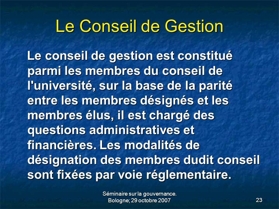 Séminaire sur la gouvernance. Bologne; 29 octobre 200723 Le Conseil de Gestion Le conseil de gestion est constitué parmi les membres du conseil de l'u