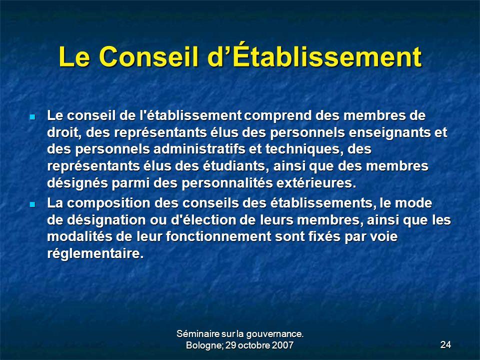 Séminaire sur la gouvernance. Bologne; 29 octobre 200724 Le Conseil dÉtablissement Le conseil de l'établissement comprend des membres de droit, des re