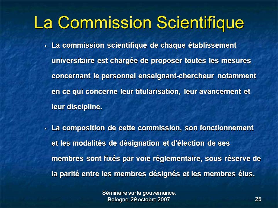 Séminaire sur la gouvernance. Bologne; 29 octobre 200725 La Commission Scientifique La commission scientifique de chaque établissement universitaire e