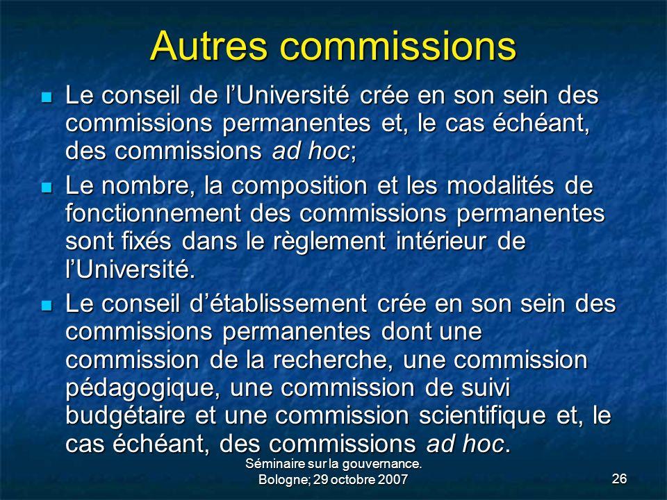 Séminaire sur la gouvernance. Bologne; 29 octobre 200726 Autres commissions Le conseil de lUniversité crée en son sein des commissions permanentes et,