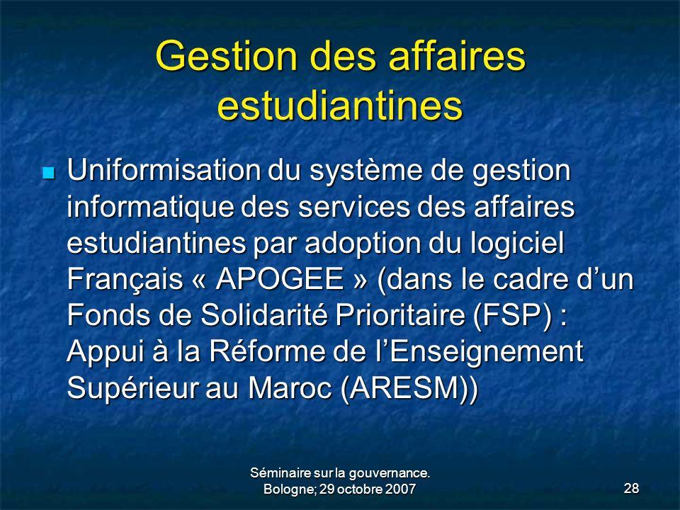 Séminaire sur la gouvernance. Bologne; 29 octobre 200728 Gestion des affaires estudiantines Uniformisation du système de gestion informatique des serv