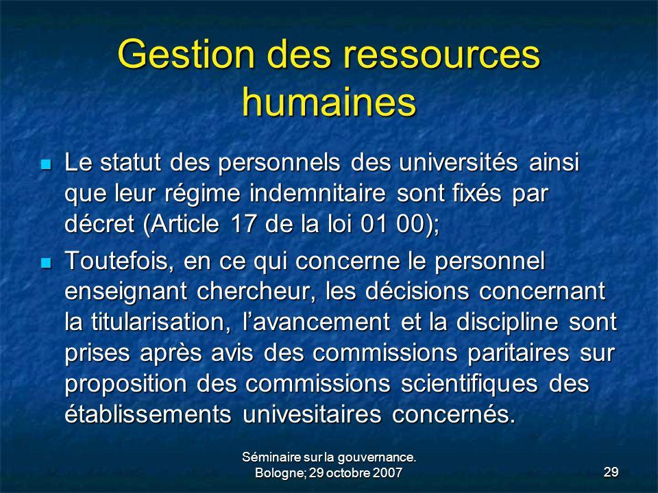 Séminaire sur la gouvernance. Bologne; 29 octobre 200729 Gestion des ressources humaines Le statut des personnels des universités ainsi que leur régim