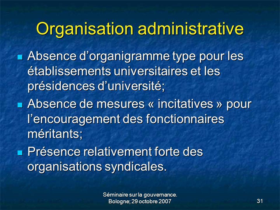 Séminaire sur la gouvernance. Bologne; 29 octobre 200731 Organisation administrative Absence dorganigramme type pour les établissements universitaires
