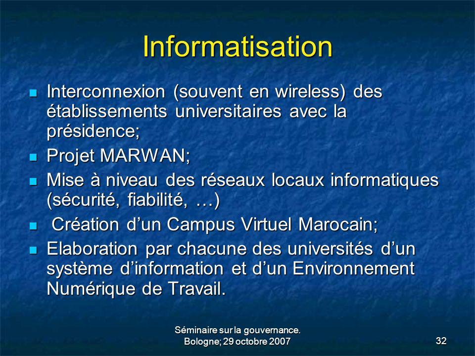 Séminaire sur la gouvernance. Bologne; 29 octobre 200732 Informatisation Interconnexion (souvent en wireless) des établissements universitaires avec l