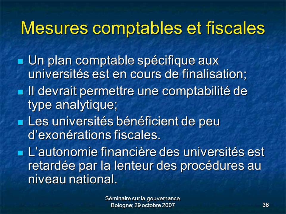 Séminaire sur la gouvernance. Bologne; 29 octobre 200736 Mesures comptables et fiscales Un plan comptable spécifique aux universités est en cours de f