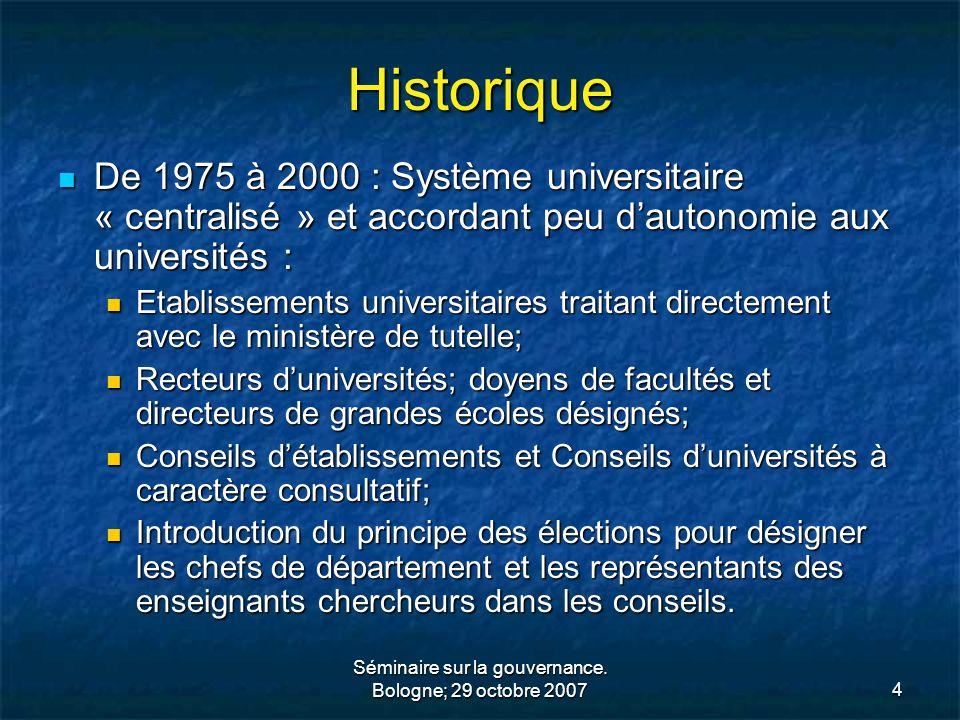 Séminaire sur la gouvernance. Bologne; 29 octobre 20074 Historique De 1975 à 2000 : Système universitaire « centralisé » et accordant peu dautonomie a