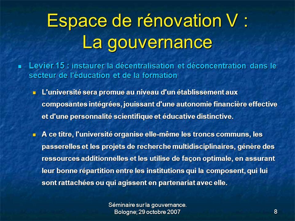 Séminaire sur la gouvernance. Bologne; 29 octobre 20078 Espace de rénovation V : La gouvernance Levier 15 : instaurer la décentralisation et déconcent