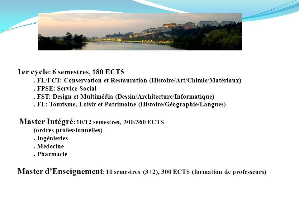 1er cycle : 6 semestres, 180 ECTS. FL/FCT: Conservation et Restauration (Histoire/Art/Chimie/Matériaux). FPSE: Service Social. FST: Design et Multiméd
