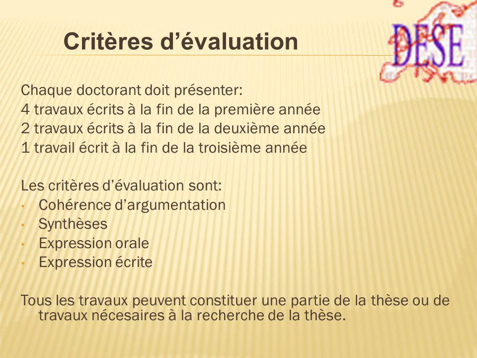 Critères dévaluation Chaque doctorant doit présenter: 4 travaux écrits à la fin de la première année 2 travaux écrits à la fin de la deuxième année 1