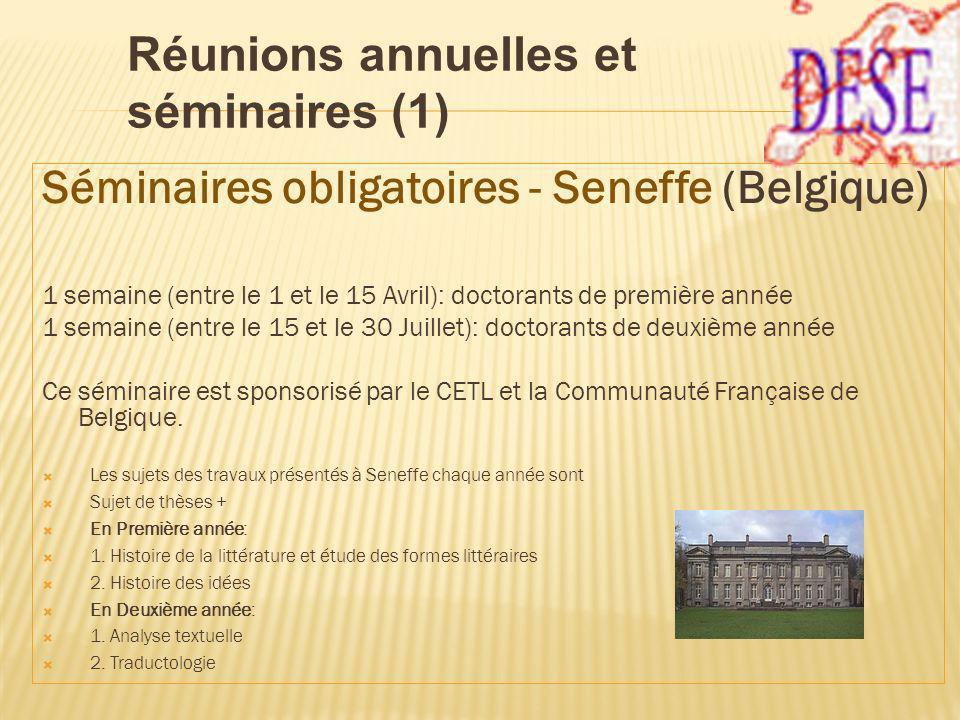 Séminaires obligatoires - Seneffe (Belgique) 1 semaine (entre le 1 et le 15 Avril): doctorants de première année 1 semaine (entre le 15 et le 30 Juillet): doctorants de deuxième année Ce séminaire est sponsorisé par le CETL et la Communauté Française de Belgique.