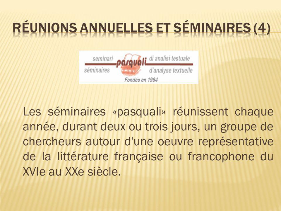 Les séminaires «pasquali» réunissent chaque année, durant deux ou trois jours, un groupe de chercheurs autour d une oeuvre représentative de la littérature française ou francophone du XVIe au XXe siècle.