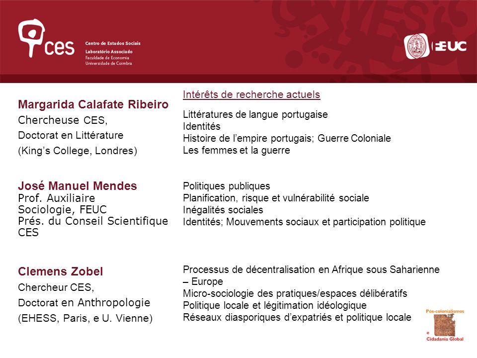 Margarida Calafate Ribeiro Chercheuse CES, Doctorat en Littérature (Kings College, Londres) José Manuel Mendes Prof.