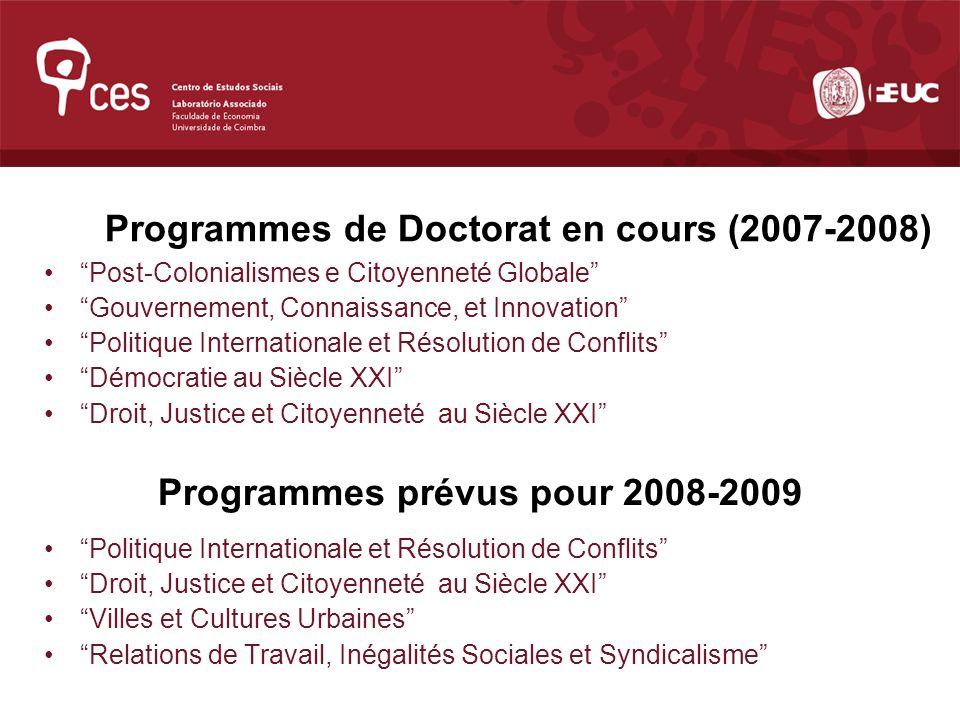 Programmes de Doctorat en cours (2007-2008) Post Colonialismes e Citoyenneté Globale Gouvernement, Connaissance, et Innovation Politique Internationale et Résolution de Conflits Démocratie au Siècle XXI Droit, Justice et Citoyenneté au Siècle XXI Programmes prévus pour 2008-2009 Politique Internationale et Résolution de Conflits Droit, Justice et Citoyenneté au Siècle XXI Villes et Cultures Urbaines Relations de Travail, Inégalités Sociales et Syndicalisme
