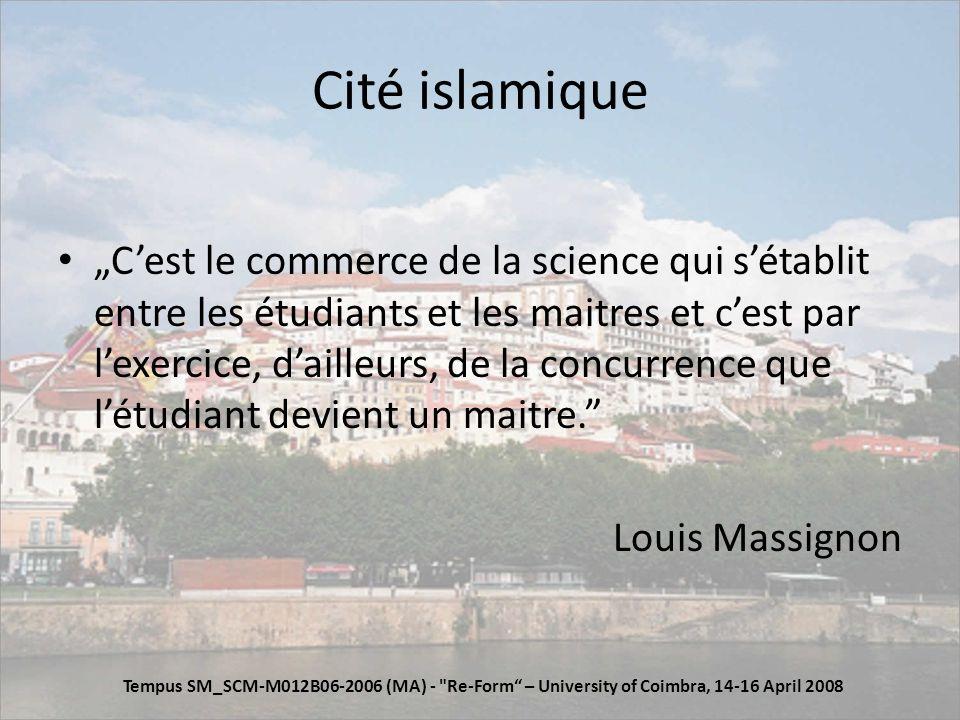 Cité islamique Cest le commerce de la science qui sétablit entre les étudiants et les maitres et cest par lexercice, dailleurs, de la concurrence que létudiant devient un maitre.