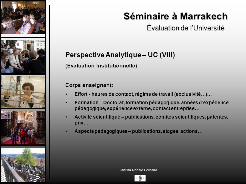 Séminaire à Marrakech Évaluation de lUniversité Cristina Robalo Cordeiro Perspective Analytique – UC (VIII) (Évaluation Institutionnelle) Corps enseig