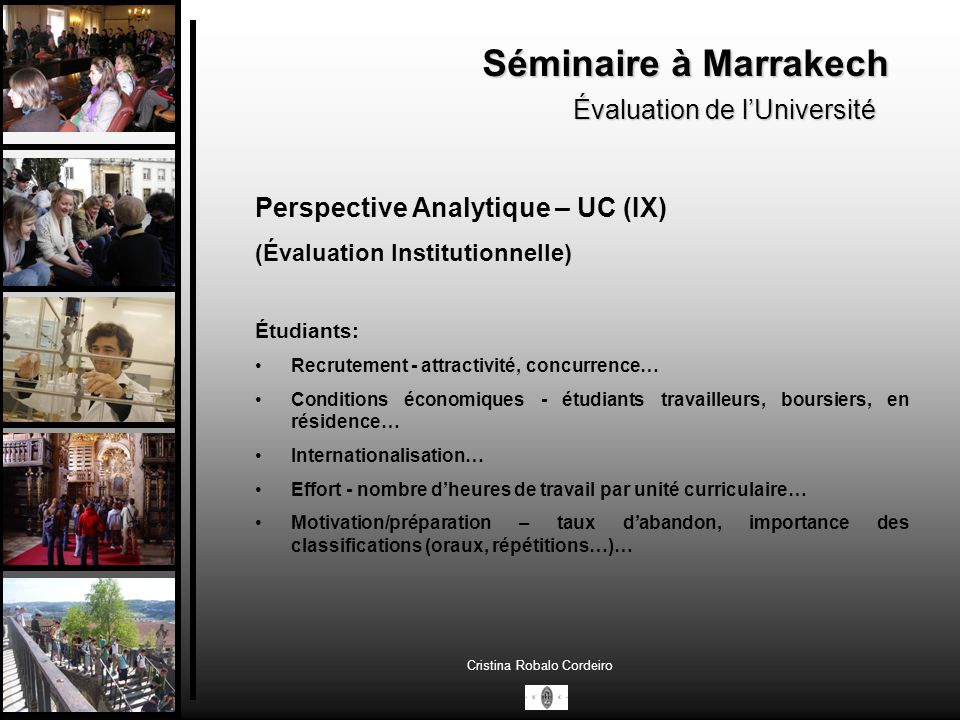 Séminaire à Marrakech Évaluation de lUniversité Cristina Robalo Cordeiro Perspective Analytique – UC (IX) (Évaluation Institutionnelle) Étudiants: Rec